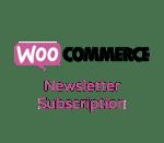 Newsletter Subscription for WooCommerce